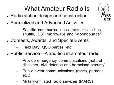 What Amateur Radio Is Radio station design and construction Specialized and Advanced Activities – Satellite communications (amateur satellites, shuttle,