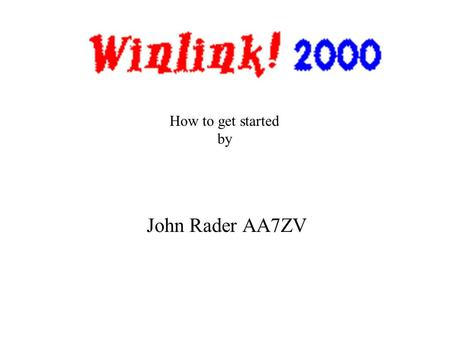 John Rader AA7ZV How to get started by. Winlink 2000 is… … a robust wireless backup system for SMTP email. It utilizes a full-featured radio digital message.