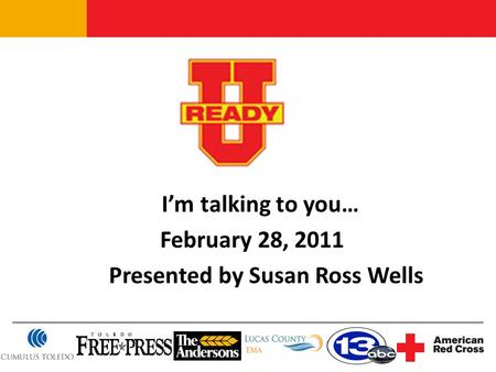 I'm talking to you… February 28, 2011 Presented by Susan Ross Wells.