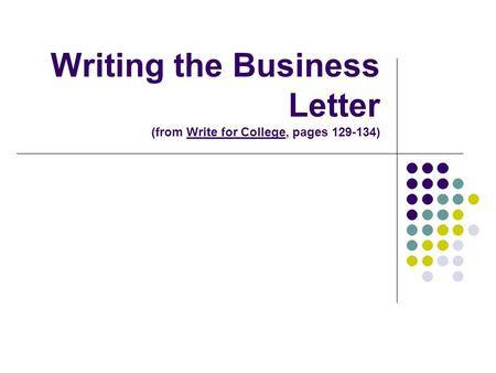 Writing the Business Letter (from Write for College, pages )