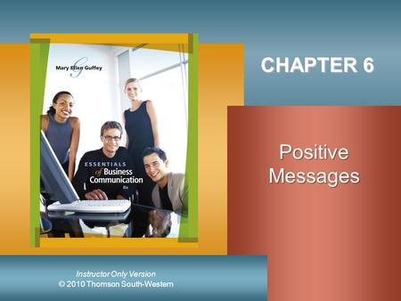 © 2010 Thomson South-Western Instructor Only Version CHAPTER 6 PositiveMessages.