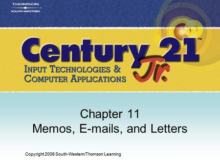 Copyright 2006 South-Western/Thomson Learning Chapter 11 Memos, E-mails, and Letters.