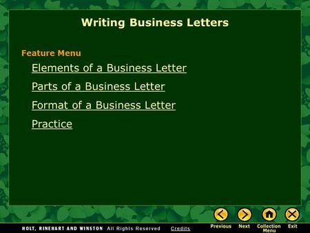 Writing Business Letters Elements of a Business Letter Parts of a Business Letter Format of a Business Letter Practice Feature Menu.