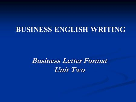 Business Letter Format Unit Two BUSINESS ENGLISH WRITING.