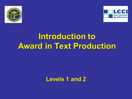 Introduction to Award in Text Production Levels 1 and 2.