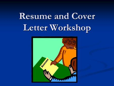 Resume and Cover Letter Workshop. Purpose of a Resume  The resume alone will not get you the job, but it can get you an interview.  Will distinguish.