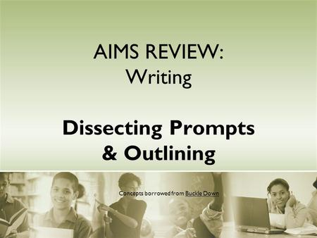 AIMS REVIEW: Writing Dissecting Prompts & Outlining Concepts borrowed from Buckle Down.