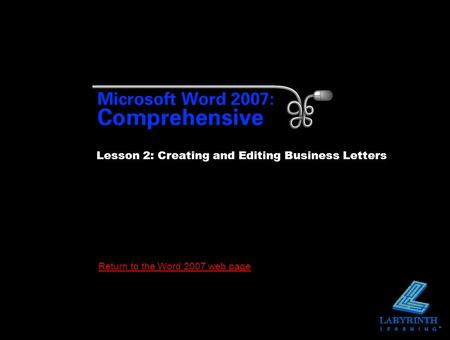 Return to the Word 2007 web page Lesson 2: Creating and Editing Business Letters.