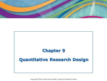 Copyright © 2014 Wolters Kluwer Health | Lippincott Williams & Wilkins Chapter 9 Quantitative Research Design.