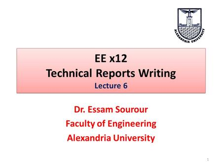 EE x12 Technical Reports Writing Lecture 6 Dr. Essam Sourour Faculty of Engineering Alexandria University 1.