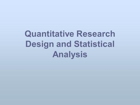 Quantitative Research Design and Statistical Analysis.