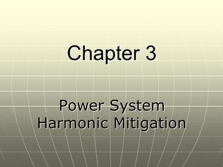 Chapter 3 Power System Harmonic Mitigation. INTRODUCTION Power system harmonic issues have existed since the early 1900 ' s. The earliest discovered issues.