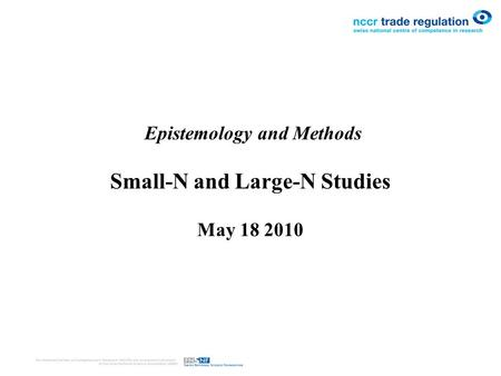 Epistemology and Methods Small-N and Large-N Studies May 18 2010.