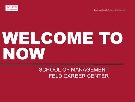 WELCOME TO NOW SCHOOL OF MANAGEMENT FELD CAREER CENTER.