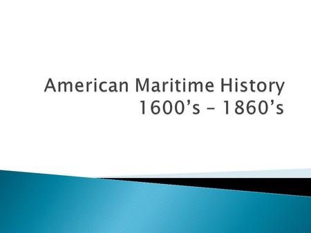 American Maritime History 1600's – 1860's