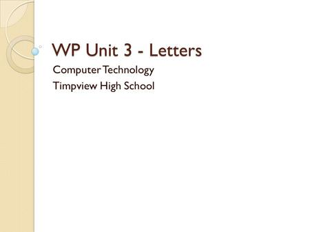 WP Unit 3 - Letters Computer Technology Timpview High School.