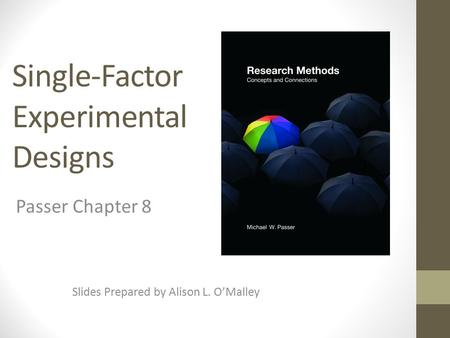 Single-Factor Experimental Designs Slides Prepared by Alison L. O'Malley Passer Chapter 8.