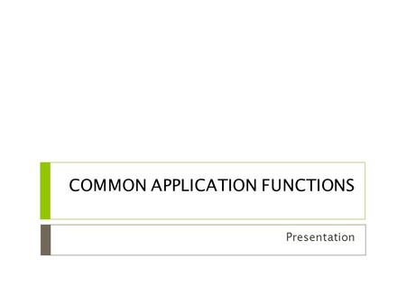 COMMON APPLICATION FUNCTIONS Presentation. Bullets  Symbols used to organize data into a list.  This  Is  An  Example  Of  A  Bullet  List.