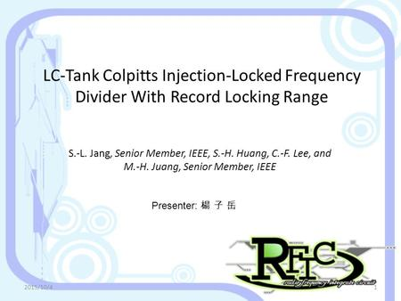 LC-Tank Colpitts Injection-Locked Frequency Divider With Record Locking Range S.-L. Jang, Senior Member, IEEE, S.-H. Huang, C.-F. Lee, and M.-H. Juang,