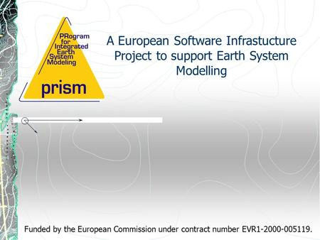 A European Software Infrastucture Project to support Earth System Modelling Funded by the European Commission under contract number EVR1-2000-005119.