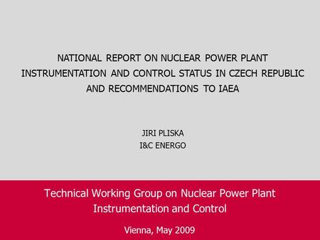 Technical Working Group on Nuclear Power Plant Instrumentation and Control Vienna, May 2009 NATIONAL REPORT ON NUCLEAR POWER PLANT INSTRUMENTATION AND.