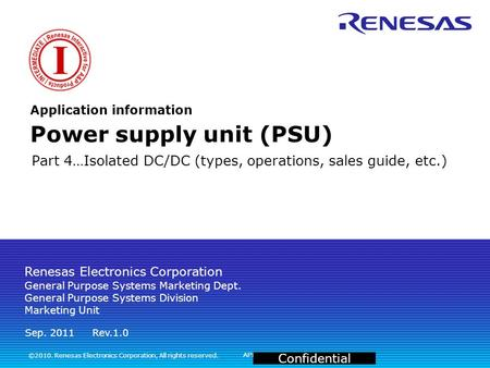 APPED-101054A Confidential Part 4…Isolated DC/DC (types, operations, sales guide, etc.) Application information Power supply unit (PSU) ©2010. Renesas.