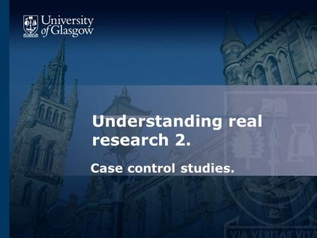 Understanding real research 2. Case control studies.