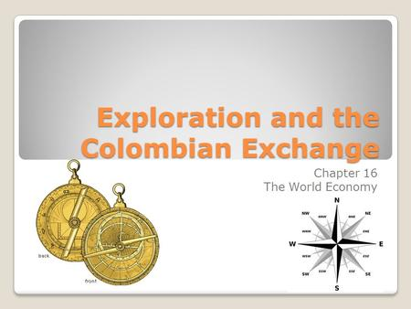 Exploration and the Colombian Exchange Chapter 16 The World Economy.