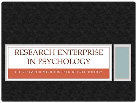 THE RESEARCH METHODS USED IN PSYCHOLOGY RESEARCH ENTERPRISE IN PSYCHOLOGY.