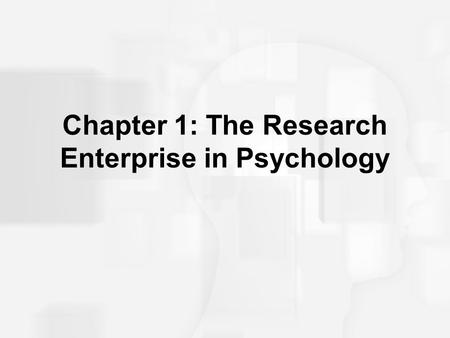 Chapter 1: The Research Enterprise in Psychology.