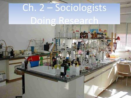 Ch. 2 – Sociologists Doing Research. Research Methods - Goal is to test common sense assumptions & replace false ideas w/ fact & evidence Limited Ability.
