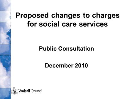 Proposed changes to charges for social care services Public Consultation December 2010.
