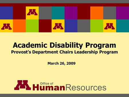 Academic Disability Program Provost's Department Chairs Leadership Program Human Resources Office of March 26, 2009.
