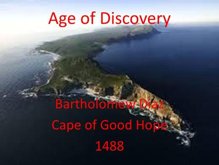 Age of Discovery Bartholomew Diaz Cape of Good Hope 1488.