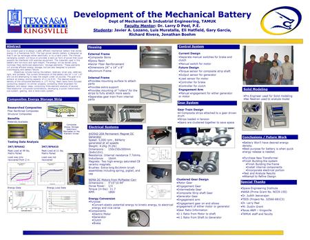 Development of the Mechanical Battery Dept of Mechanical & Industrial Engineering, TAMUK Faculty Mentor: Dr. Larry D Peel, P.E. Students: Javier A. Lozano,
