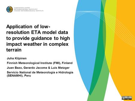 Application of low- resolution ETA model data to provide guidance to high impact weather in complex terrain Juha Kilpinen Finnish Meteorological Institute.