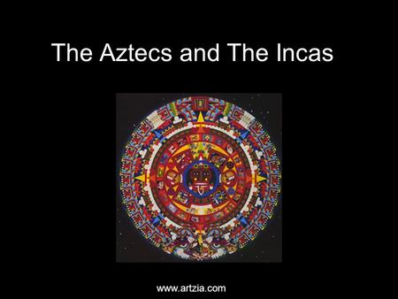 The Aztecs and The Incas