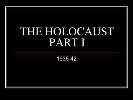 "THE HOLOCAUST PART I 1935-42. VOCABULARY: EVENTS & TERMS HOLOCAUST GENOCIDE ""THE FINAL SOLUTION"" KRISTALLNACHT UNTERMENSCHEN CONCENTRATION CAMP EXTERMINATION."