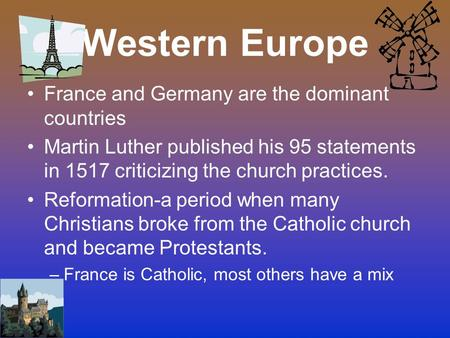Western Europe France and Germany are the dominant countries Martin Luther published his 95 statements in 1517 criticizing the church practices. Reformation-a.