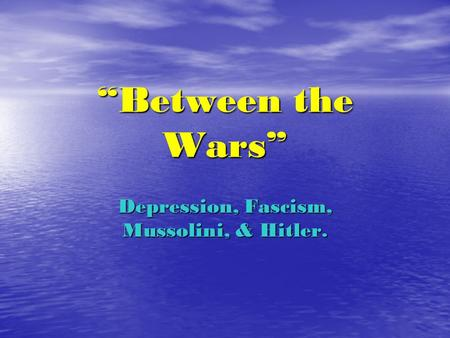 """Between the Wars"" Depression, Fascism, Mussolini, & Hitler."