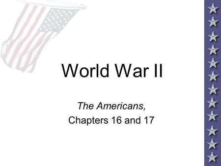 World War II The Americans, Chapters 16 and 17. Why did the U.S. become involved in WWII? After WWI, the U.S. wanted to retreat to our former isolationist.