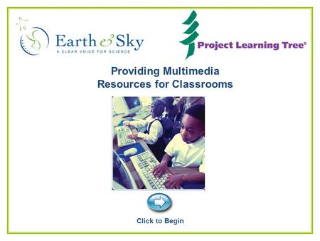 Page 1 Providing Multimedia Resources for Classrooms Click to Begin.