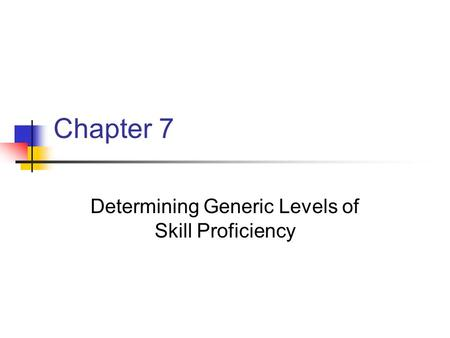 Chapter 7 Determining Generic Levels of Skill Proficiency.