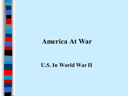 America At War U.S. In World War II. ■Essential Question ■Essential Question: –What role did the U.S. play in winning the wars in Europe & the Pacific?