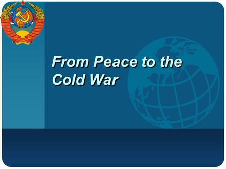 Company LOGO From Peace to the Cold War. Results of World War II About 55 million dead (including missing); 22 million in USSR alone. Holocaust resulted.