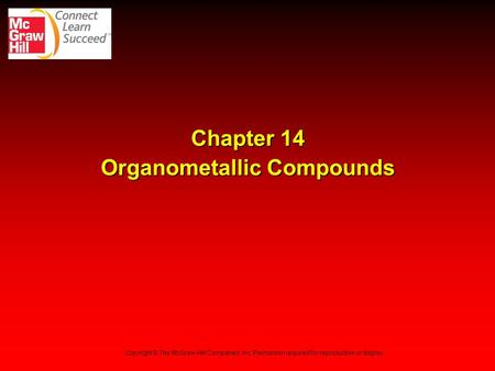 Chapter 14 Organometallic Compounds Copyright © The McGraw-Hill Companies, Inc. Permission required for reproduction or display.