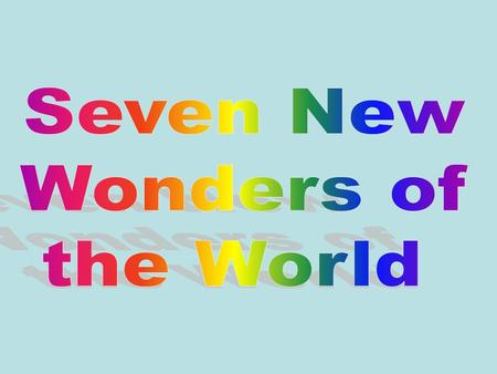 There is a proposed revision of the Seven Wonders of the World, organized by New Open World Corporation (NOWC). To be included on the new list, the.