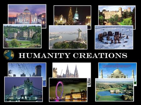 HUMANITY CREATIONS TRAVEL WORLD Education is the transmission of civilization. Will Durant.