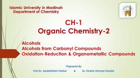 CH-1 Organic Chemistry-2 Prepared By Prof Dr. Abdelfattah Haikal & Dr. Khalid Ahmad Shadid Islamic University in Madinah Department of Chemistry Alcohols.