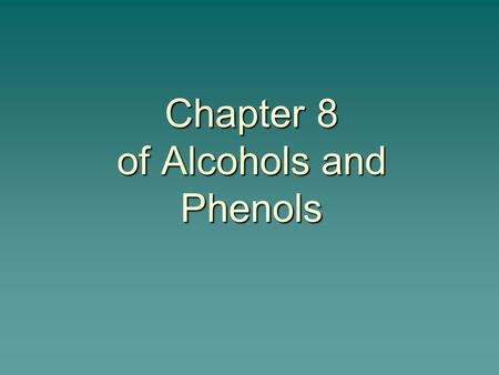 Chapter 8 of Alcohols and Phenols